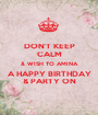 DON'T KEEP CALM & WISH TO AMINA A HAPPY BIRTHDAY & PARTY ON - Personalised Poster A1 size