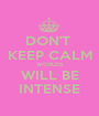 DON'T  KEEP CALM WORLDS WILL BE INTENSE - Personalised Poster A1 size