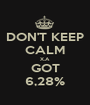 DON'T KEEP CALM X.A GOT 6,28% - Personalised Poster A1 size