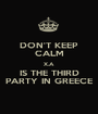 DON'T KEEP CALM X.A IS THE THIRD PARTY IN GREECE - Personalised Poster A1 size