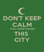 DON'T KEEP CALM YOU HAVE FAILED THIS  CITY - Personalised Poster A1 size