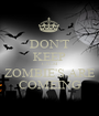 DON'T KEEP CALM ZOMBIE'S ARE COMEING - Personalised Poster A1 size