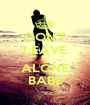 DON'T LEAVE ME ALONE BABE - Personalised Poster A1 size