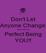 Don't Let Anyone Change You You're Perfect Being YOU!! - Personalised Poster A1 size