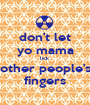 don't let yo mama lick other people's fingers - Personalised Poster A1 size