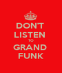 DON'T  LISTEN  TO GRAND  FUNK - Personalised Poster A1 size