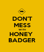 DON'T MESS WITH HONEY  BADGER - Personalised Poster A1 size