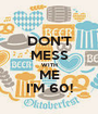 DON'T MESS WITH ME I'M 60! - Personalised Poster A1 size