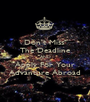 Don't Miss  The Deadline AND Apply For Your Advanture Abroad - Personalised Poster A1 size