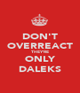 DON'T OVERREACT THEY'RE ONLY DALEKS - Personalised Poster A1 size