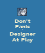 Don't Panic ! Designer At Play - Personalised Poster A1 size