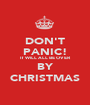 DON'T PANIC! IT WILL ALL BE OVER BY CHRISTMAS - Personalised Poster A1 size