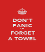 DON'T PANIC OR FORGET A TOWEL - Personalised Poster A1 size