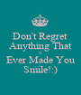 Don't Regret  Anything That X Ever Made You Smile!:) - Personalised Poster A1 size