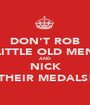 DON'T ROB LITTLE OLD MEN AND NICK THEIR MEDALS! - Personalised Poster A1 size