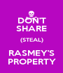DON'T SHARE (STEAL) RASMEY'S PROPERTY - Personalised Poster A1 size