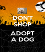 DON'T SHOP  ADOPT A DOG - Personalised Poster A1 size