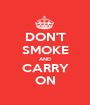 DON'T SMOKE AND CARRY ON - Personalised Poster A1 size