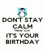 DON'T STAY CALM FREAK OUT IT'S YOUR BIRTHDAY - Personalised Poster A1 size