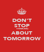 DON'T STOP THINKING ABOUT TOMORROW - Personalised Poster A1 size