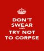 DON'T SWEAR AND TRY NOT TO CORPSE - Personalised Poster A1 size