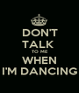 DON'T TALK  TO ME WHEN I'M DANCING - Personalised Poster A1 size