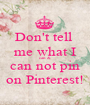 Don't tell  me what I can & can not pin on Pinterest! - Personalised Poster A1 size