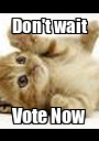 Don't wait Vote Now - Personalised Poster A1 size
