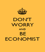 DON'T WORRY AND BE ECONOMIST - Personalised Poster A1 size