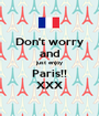 Don't worry and just enjoy Paris!! XXX - Personalised Poster A1 size