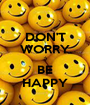 DON'T WORRY :) BE HAPPY - Personalised Poster A1 size