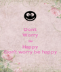 Don't  Worry Be Happy Don't worry be happy - Personalised Poster A1 size