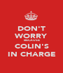 DON'T WORRY BECAUSE COLIN'S IN CHARGE - Personalised Poster A1 size