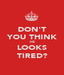 DON'T YOU THINK HE LOOKS TIRED? - Personalised Poster A1 size