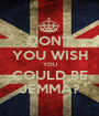 DON'T YOU WISH YOU COULD BE JEMMA? - Personalised Poster A1 size