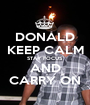 DONALD KEEP CALM STAY FOCUS AND CARRY ON - Personalised Poster A1 size