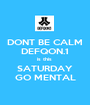 DONT BE CALM DEFQON.1 is this  SATURDAY GO MENTAL - Personalised Poster A1 size