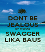 DONT BE JEALOUS OF TICHAS SWAGGER LIKA BAUS - Personalised Poster A1 size