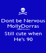 Dont be Nervous MollyDorras NiallHorans Still cute when He's 90 - Personalised Poster A1 size
