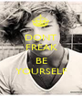 DONT FREAK  BE YOURSELF - Personalised Poster A1 size