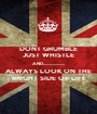 DONT GRUMBLE JUST WHISTLE AND.................... ALWAYS LOOK ON THE BRIGHT SIDE OF LIFE - Personalised Poster A1 size