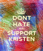 DONT HATE AND SUPPORT KRISTEN - Personalised Poster A1 size