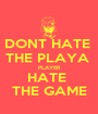 DONT HATE  THE PLAYA  PLAYER HATE  THE GAME - Personalised Poster A1 size