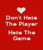 Don't Hate The Player ... Hate The Game - Personalised Poster A1 size