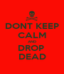 DONT KEEP CALM AND DROP  DEAD - Personalised Poster A1 size