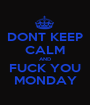 DONT KEEP CALM AND FUCK YOU MONDAY - Personalised Poster A1 size