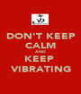 DON'T KEEP CALM AND  KEEP  VIBRATING - Personalised Poster A1 size