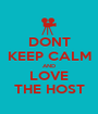 DONT KEEP CALM AND LOVE THE HOST - Personalised Poster A1 size