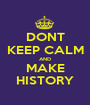 DONT KEEP CALM AND MAKE HISTORY - Personalised Poster A1 size
