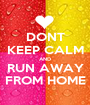 DONT KEEP CALM AND RUN AWAY FROM HOME - Personalised Poster A1 size